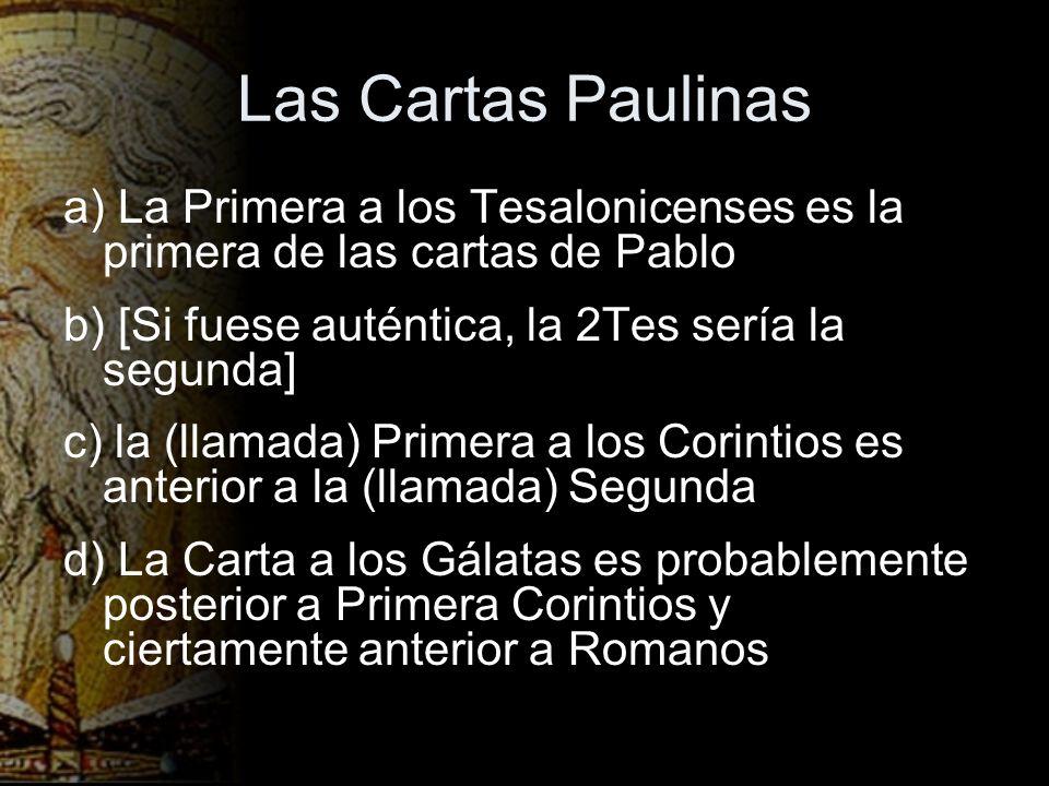 Las Cartas Paulinas a) La Primera a los Tesalonicenses es la primera de las cartas de Pablo. b) [Si fuese auténtica, la 2Tes sería la segunda]